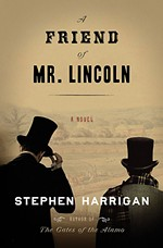 Stephen Harrigan's <i>A Friend of Mr. Lincoln</i>