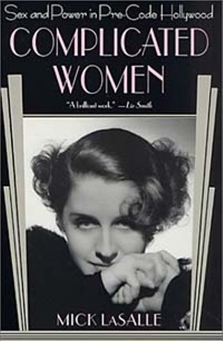 Mick LaSalle's book, <i>Complicated Women</i>, inspired a documentary and a film series, both airing on TCM, about pre-Hays Code Hollywood films.