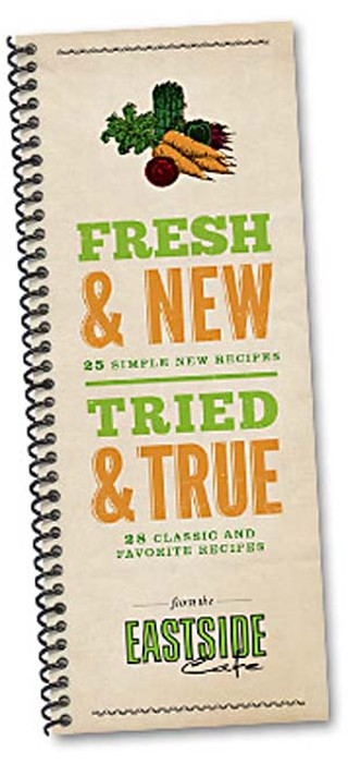Fresh & New, Tried & True: 25 Simple New Recipes and 28 Classic and Favorite Recipes From the Eastside Cafe