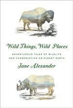 <i>Wild Things, Wild Places: Adventurous Tales of Wildlife and Conservation on Planet Earth</i>