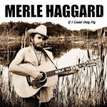 If I Could Only Fly: Merle Haggard Covers Blaze Foley