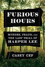 <i>Furious Hours: Murder, Fraud, and the Last Trial of Harper Lee</i> by Casey Cep