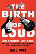 The Birth of Loud: Leo Fender, Les Paul, and the Guitar-Pioneering Rivalry That Shaped Rock & Roll
