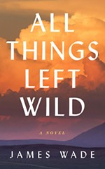 <i>All Things Left Wild</i> by James Wade