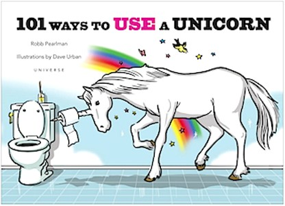 Of Course You Know 101 Ways to Use a Unicorn, Right?