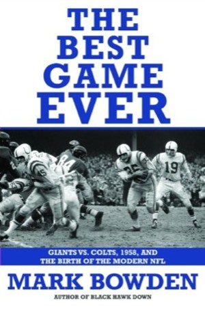 'The Best Game Ever: Giants vs. Colts, 1958, and the Birth of the Modern NFL'