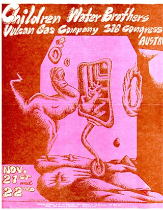 Don Evans drew this 1969 handbill for a Vulcan Gas Company show his band the Water Brothers played with the Children. Evans still performs in S.A.'s famous blues-rock outfit Ultra, which opened for the Sex Pistols in 1978.