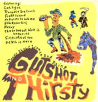 Gutshot And Thirsty - Songs About Women And Dying