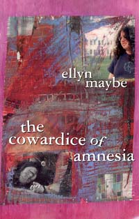 Ellyn Maybe's The Cowardice of Amnesia