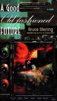 A Good Old-fashioned Future by Bruce Sterling Bantam Spectra, $6.99 paper