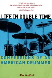 Life in Double Time: Confessions of an American Drummer by Mike Lankford Chronicle Books, $12.95 paper
