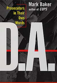 D.A.:Prosecutors in Their Own Words by Mark Baker