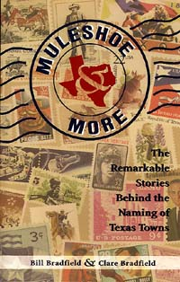 Muleshoe and More: The Remarkable Stories Behind the Naming of Texas Towns by Bill Bradfield and Clare Bradfield